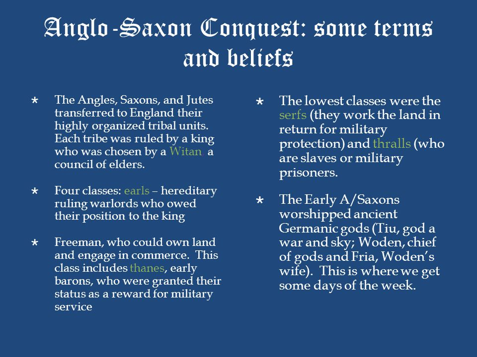 Anglo-Saxon Conquest: some terms and beliefs  The Angles, Saxons, and Jutes transferred to England their highly organized tribal units. Each tribe wa