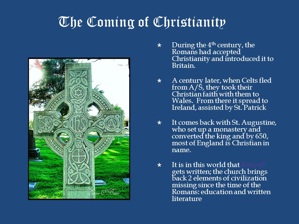 The Coming of Christianity  During the 4 th century, the Romans had accepted Christianity and introduced it to Britain.  A century later, when Celts