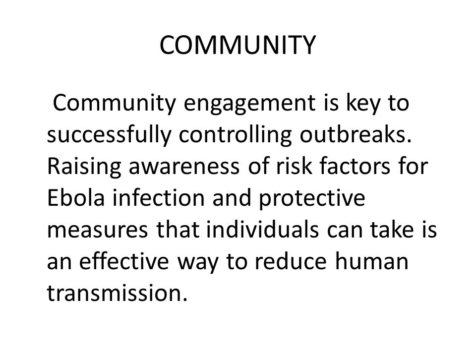 COMMUNITY Community engagement is key to successfully controlling outbreaks.