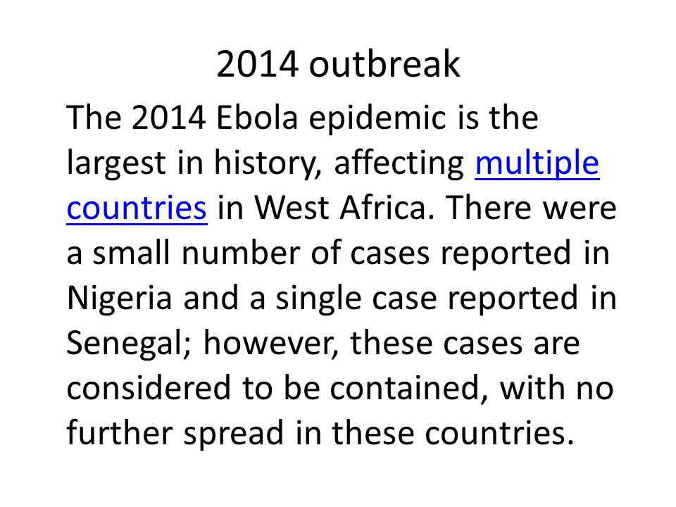 2014 outbreak The 2014 Ebola epidemic is the largest in history, affecting multiple countries in West Africa.