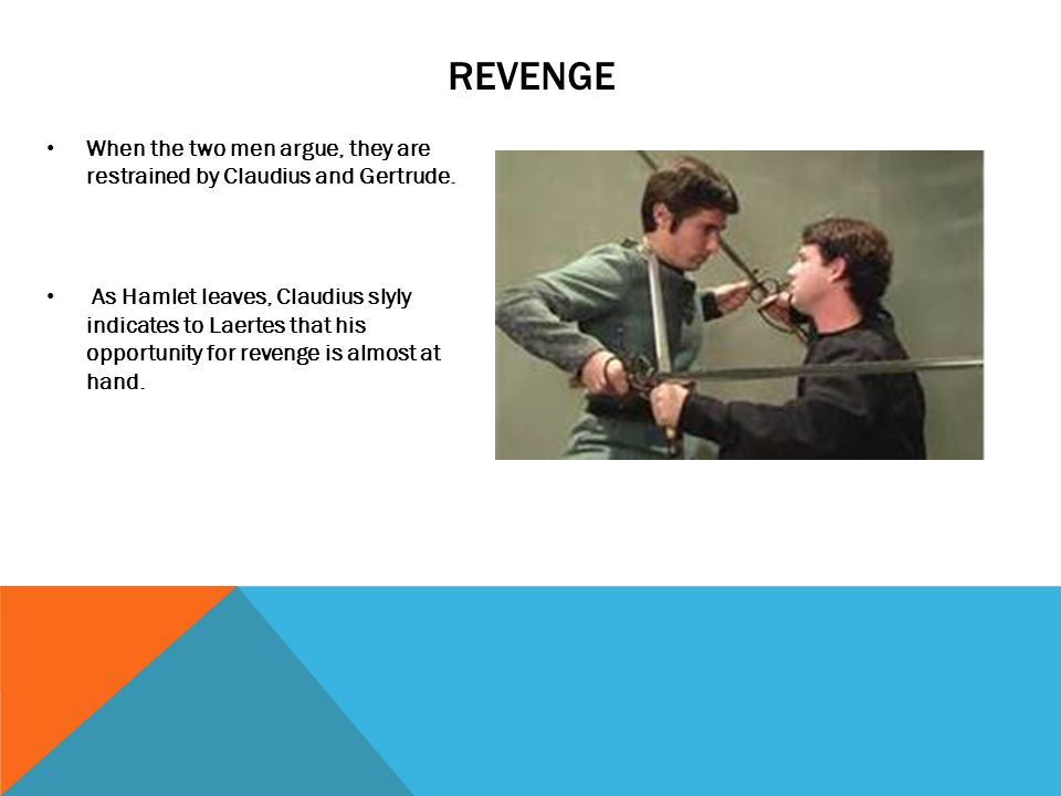 REVENGE When the two men argue, they are restrained by Claudius and Gertrude.