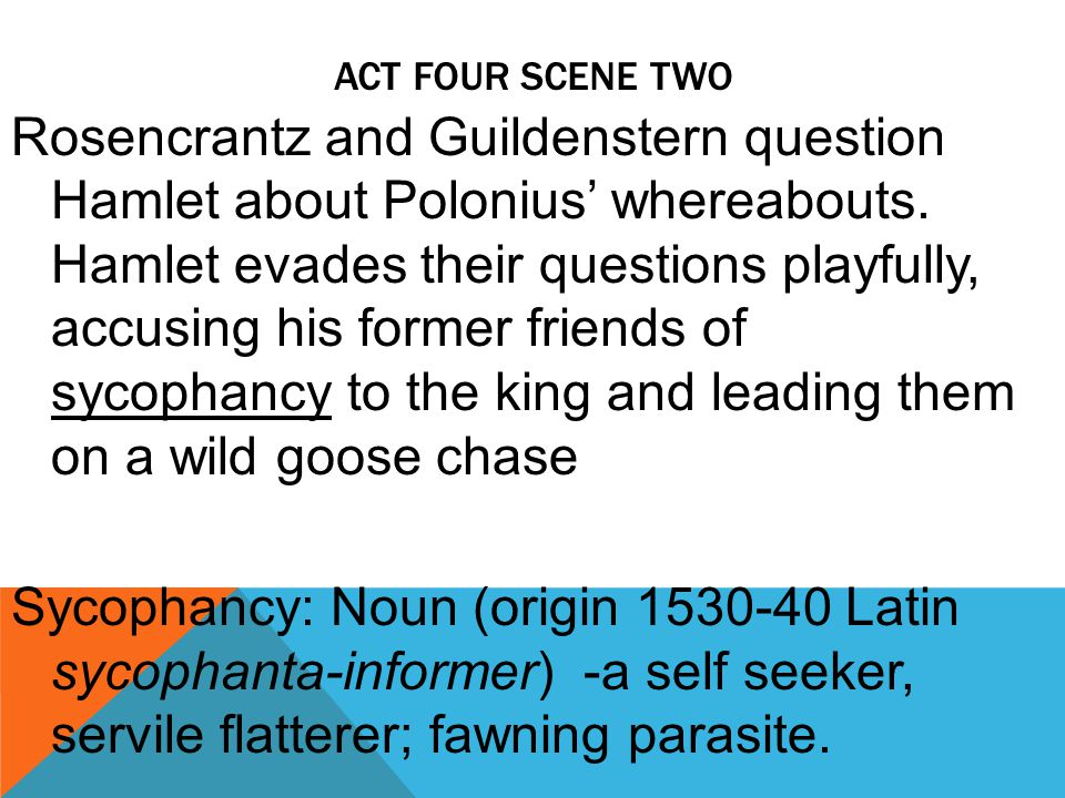 ACT FOUR SCENE TWO Rosencrantz and Guildenstern question Hamlet about Polonius' whereabouts.