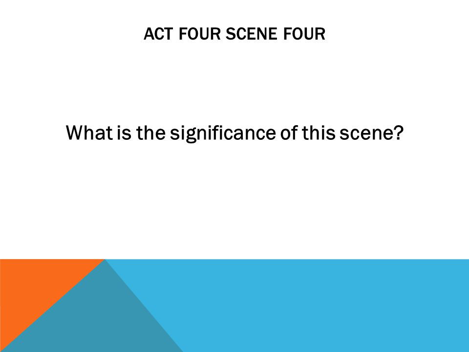 ACT FOUR SCENE FOUR What is the significance of this scene
