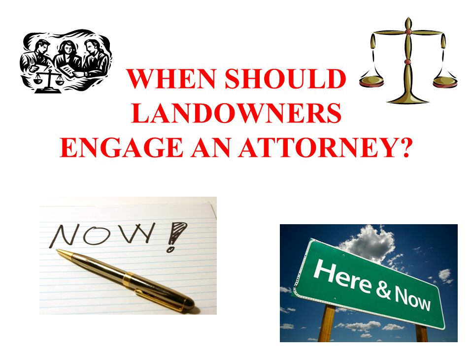 WHEN SHOULD LANDOWNERS ENGAGE AN ATTORNEY