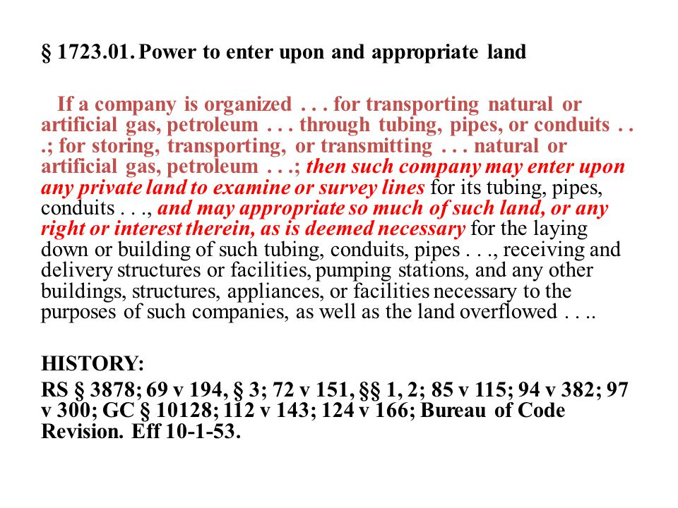 § 1723.01. Power to enter upon and appropriate land If a company is organized... for transporting natural or artificial gas, petroleum... through tubi
