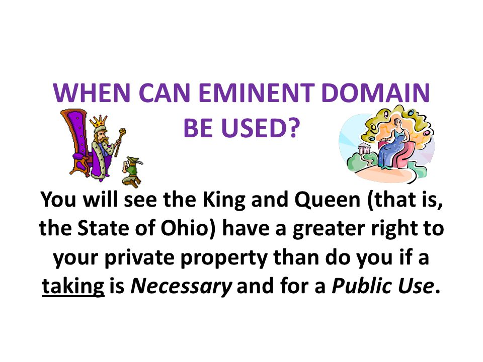 WHEN CAN EMINENT DOMAIN BE USED.