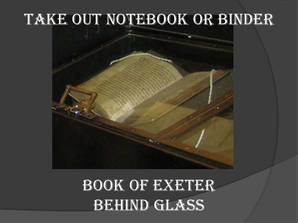Book of Exeter Behind Glass TAKE OUT NOTEBOOK OR BINDER
