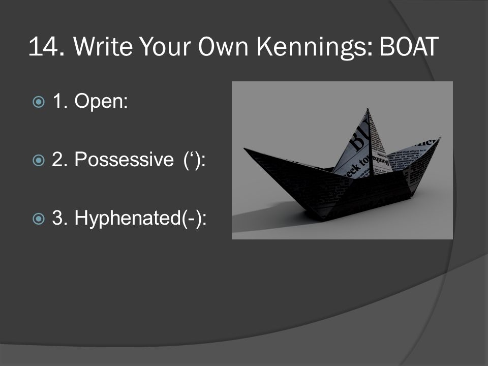 15. Write Your Own Kenning  1. Open:  OR  2. Possessive ('):  OR  3. Hyphenated(-):
