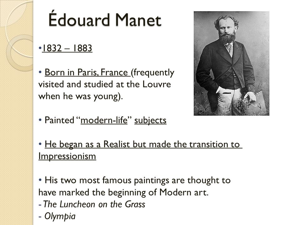 """Édouard Manet Édouard Manet 1832 – 1883 Born in Paris, France (frequently visited and studied at the Louvre when he was young). Painted """"modern-life"""""""