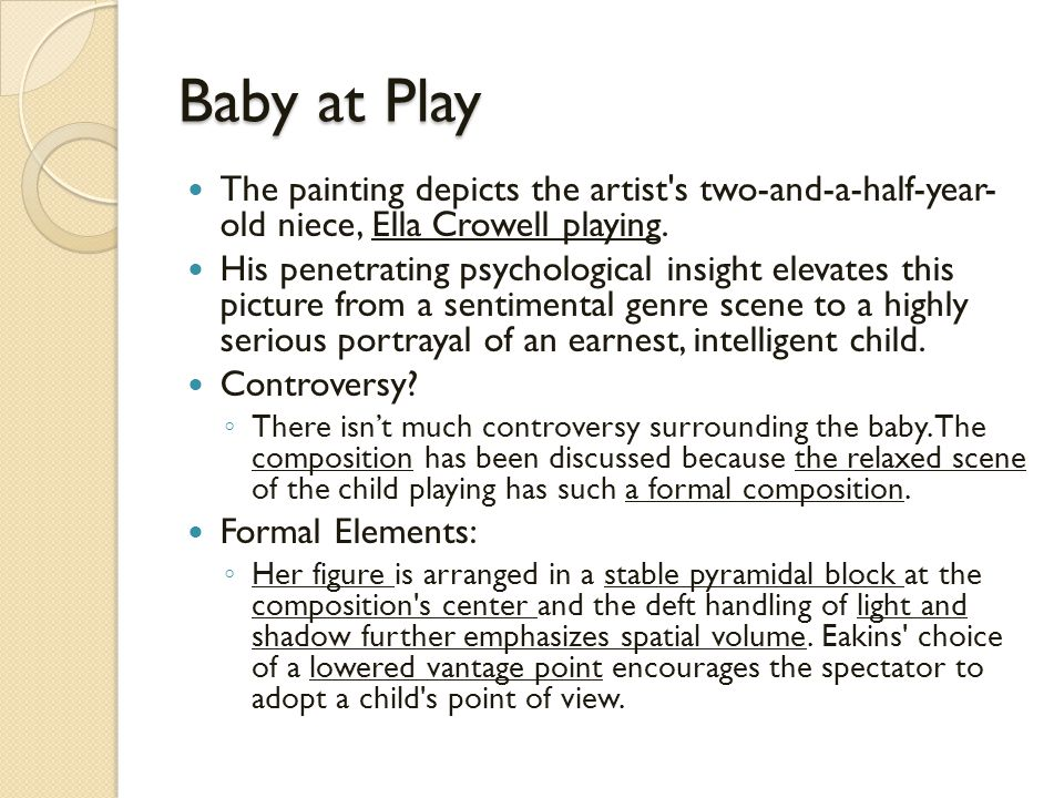 Baby at Play The painting depicts the artist s two-and-a-half-year- old niece, Ella Crowell playing.