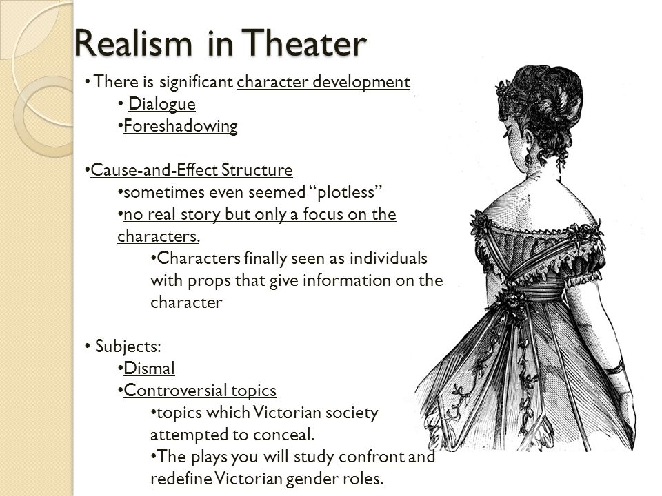 """Realism in Theater There is significant character development Dialogue Foreshadowing Cause-and-Effect Structure sometimes even seemed """"plotless"""" no re"""