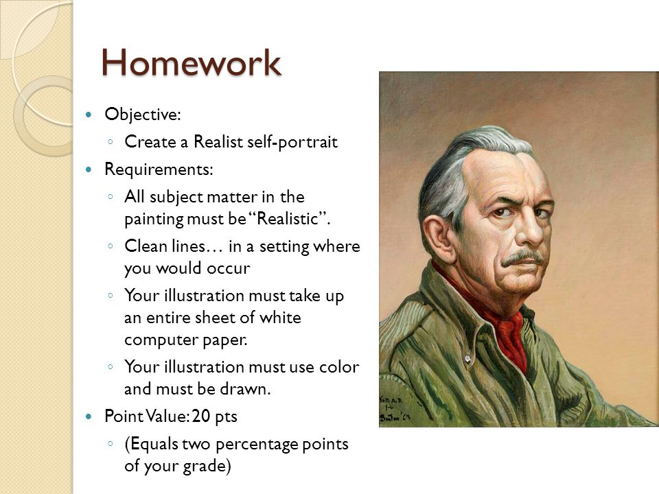"""Homework Objective: ◦ Create a Realist self-portrait Requirements: ◦ All subject matter in the painting must be """"Realistic"""". ◦ Clean lines… in a setti"""