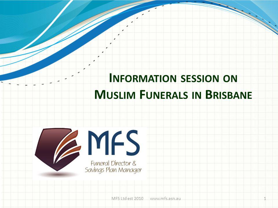 I NFORMATION SESSION ON M USLIM F UNERALS IN B RISBANE MFS Ltd est 2010 www.mfs.asn.au1