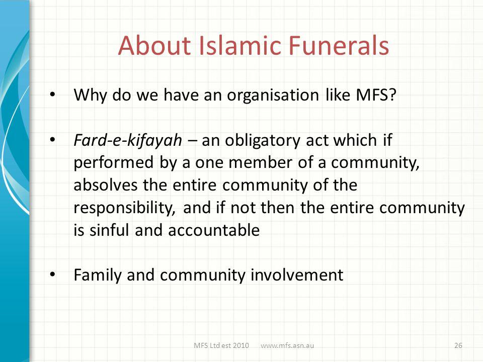 About Islamic Funerals MFS Ltd est 2010 www.mfs.asn.au26 Why do we have an organisation like MFS.