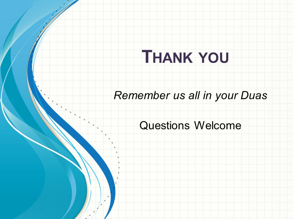 T HANK YOU Remember us all in your Duas Questions Welcome