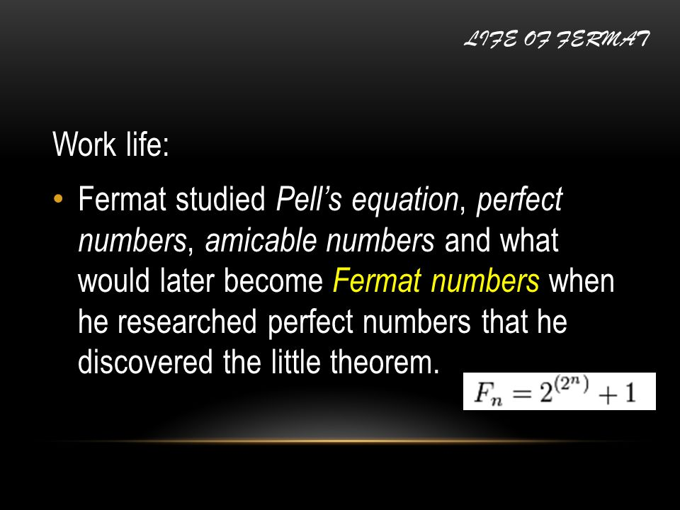 Work life: Fermat studied Pell's equation, perfect numbers, amicable numbers and what would later become Fermat numbers when he researched perfect num