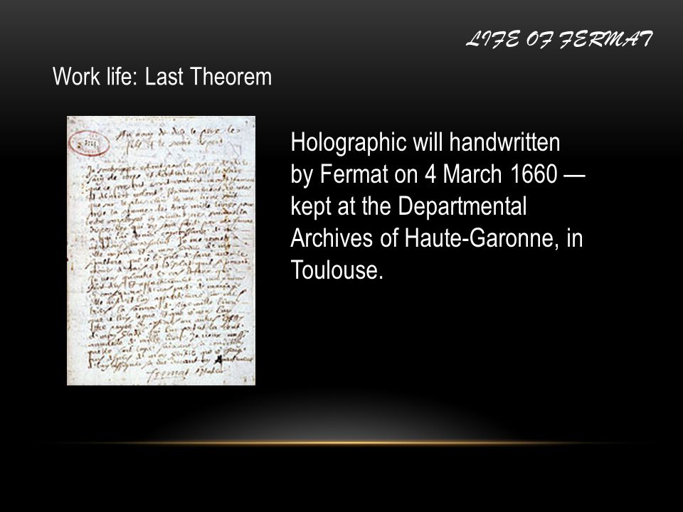 Work life: Last Theorem Holographic will handwritten by Fermat on 4 March 1660 — kept at the Departmental Archives of Haute-Garonne, in Toulouse.