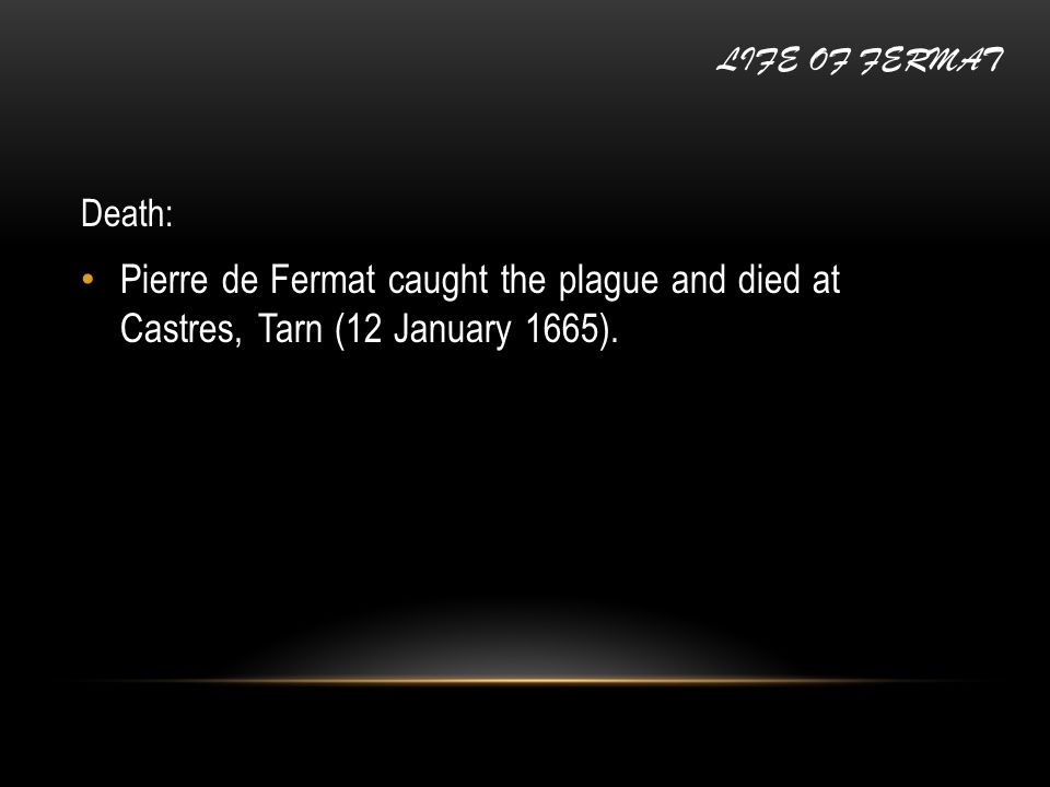 Death: Pierre de Fermat caught the plague and died at Castres, Tarn (12 January 1665).