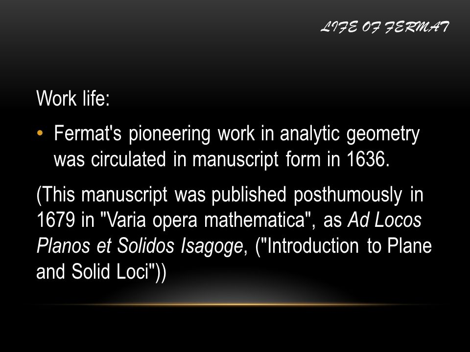Work life: Fermat s pioneering work in analytic geometry was circulated in manuscript form in 1636.