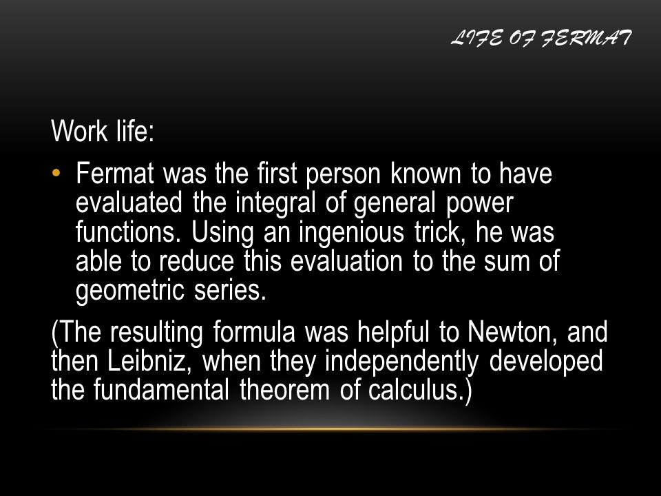 Work life: Fermat was the first person known to have evaluated the integral of general power functions.