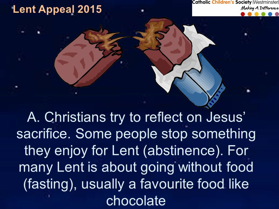 Lent Appeal 2015 A. Christians try to reflect on Jesus' sacrifice.