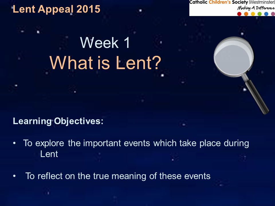 Lent Appeal 2015 Week 1 What is Lent.