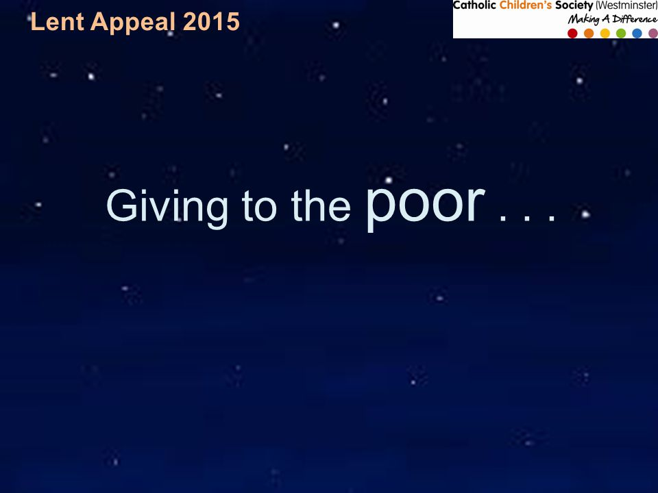 Lent Appeal 2015 Giving to the poor...