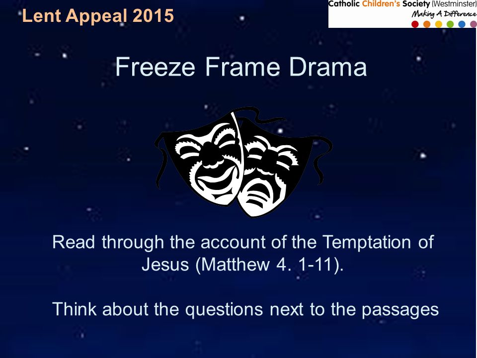 Lent Appeal 2015 Freeze Frame Drama Read through the account of the Temptation of Jesus (Matthew 4.