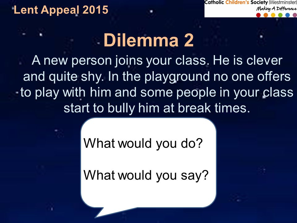 Lent Appeal 2015 A new person joins your class. He is clever and quite shy.