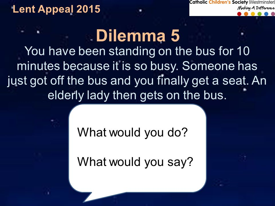 Lent Appeal 2015 You have been standing on the bus for 10 minutes because it is so busy.