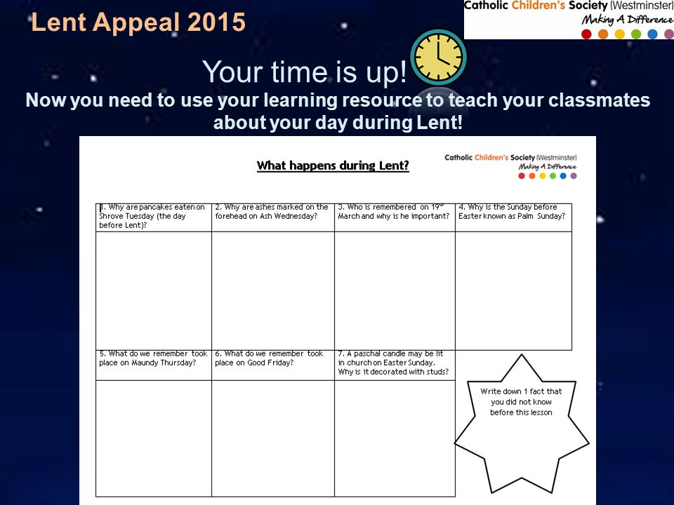 Lent Appeal 2015 Now you need to use your learning resource to teach your classmates about your day during Lent.