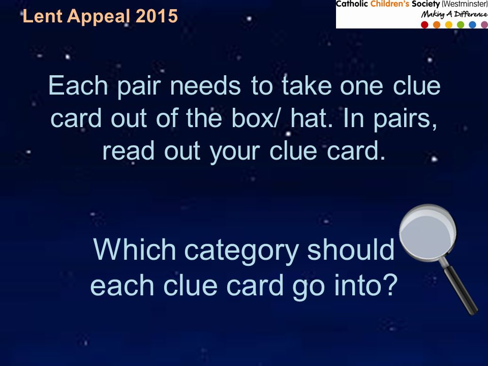 Lent Appeal 2015 Each pair needs to take one clue card out of the box/ hat.