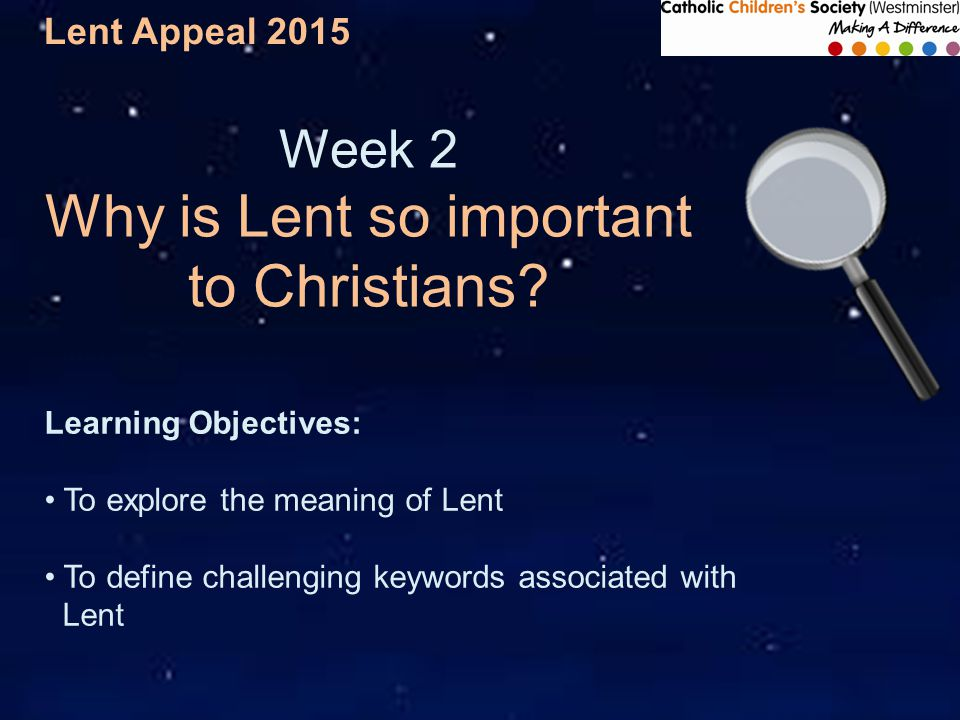 Lent Appeal 2015 Week 2 Why is Lent so important to Christians.