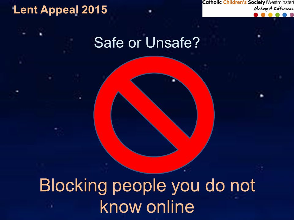 Lent Appeal 2015 Safe or Unsafe Blocking people you do not know online