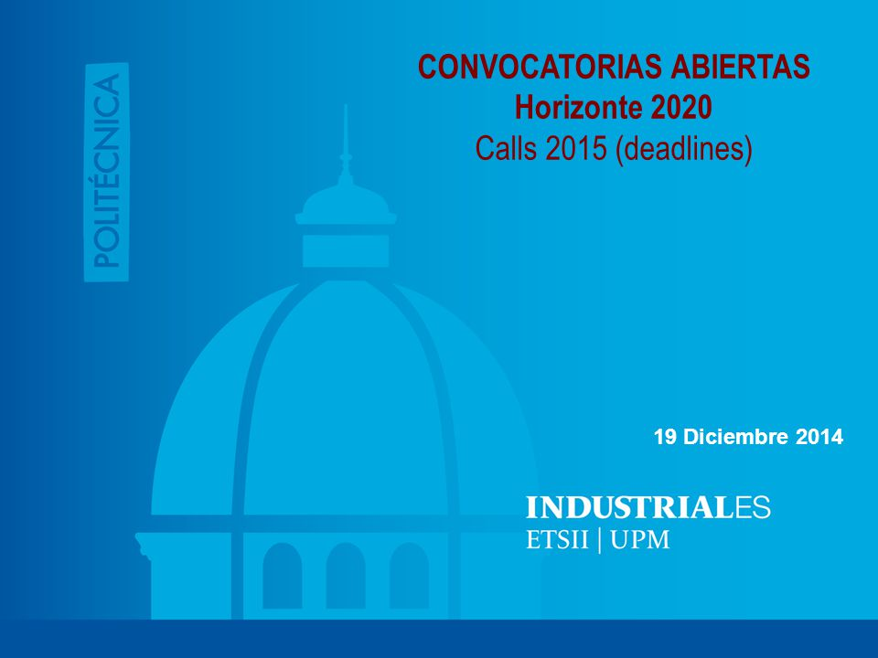 CONVOCATORIAS ABIERTAS Horizonte 2020 Calls 2015 (deadlines) 19 Diciembre 2014