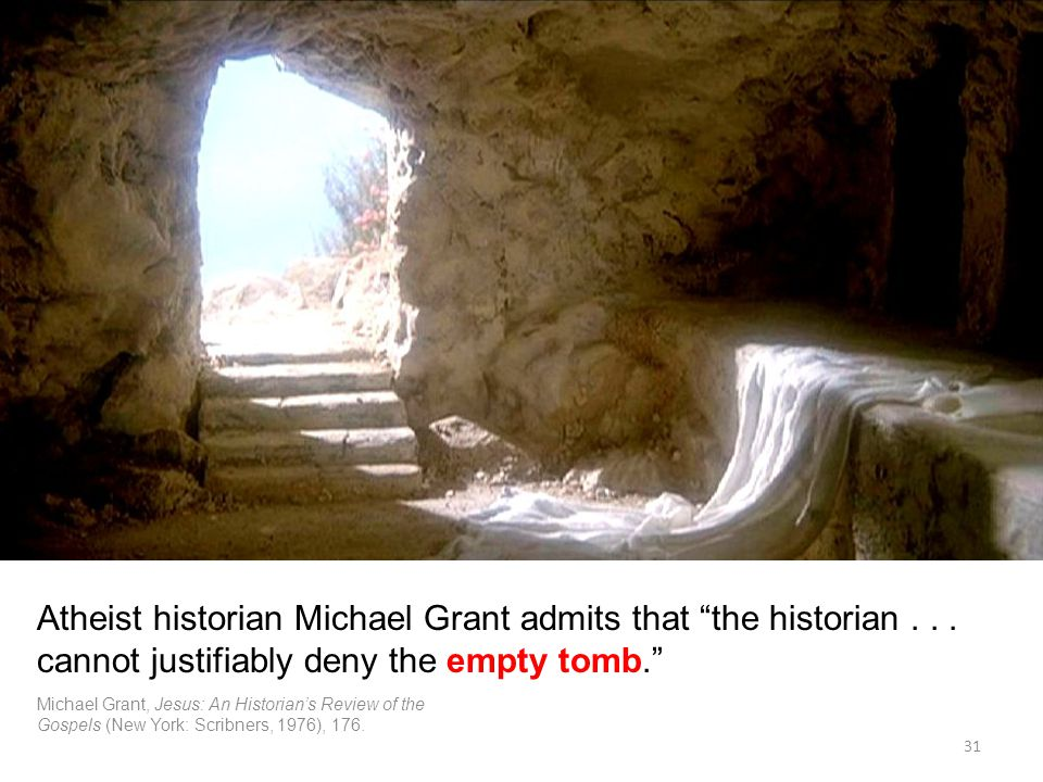 31 Atheist historian Michael Grant admits that the historian...