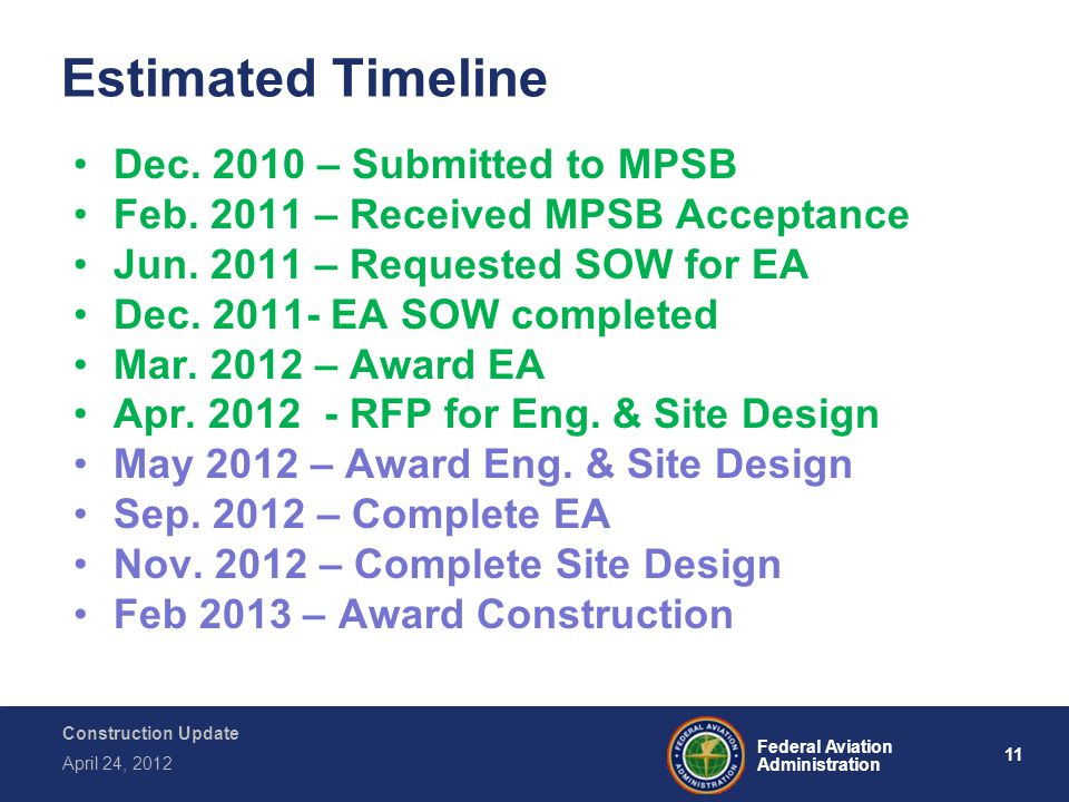 11 Federal Aviation Administration Construction Update April 24, 2012 Estimated Timeline Dec. 2010 – Submitted to MPSB Feb. 2011 – Received MPSB Accep