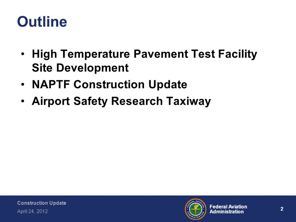 2 Federal Aviation Administration Construction Update April 24, 2012 Outline High Temperature Pavement Test Facility Site Development NAPTF Constructi