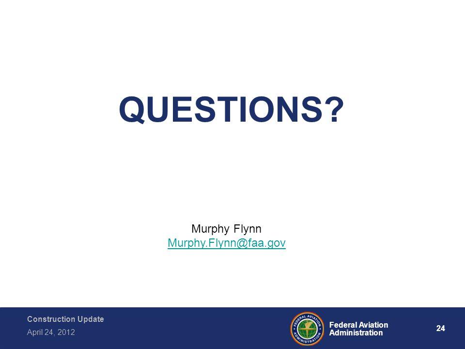 24 Federal Aviation Administration Construction Update April 24, 2012 QUESTIONS? Murphy Flynn Murphy.Flynn@faa.gov