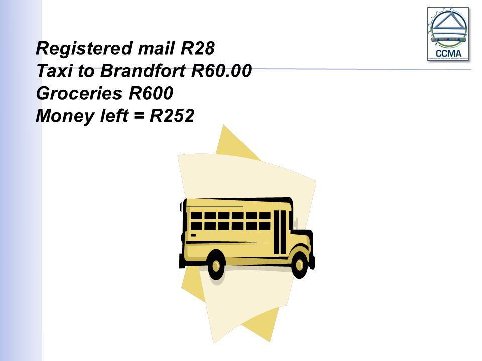 Registered mail R28 Taxi to Brandfort R60.00 Groceries R600 Money left = R252