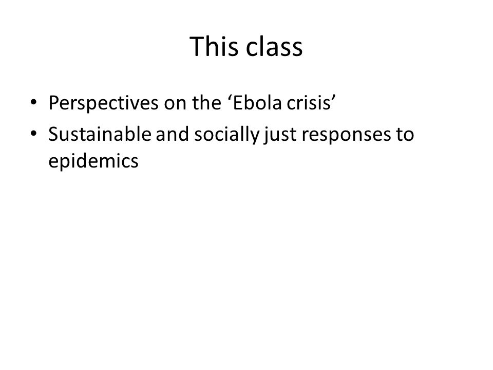 This class Perspectives on the 'Ebola crisis' Sustainable and socially just responses to epidemics