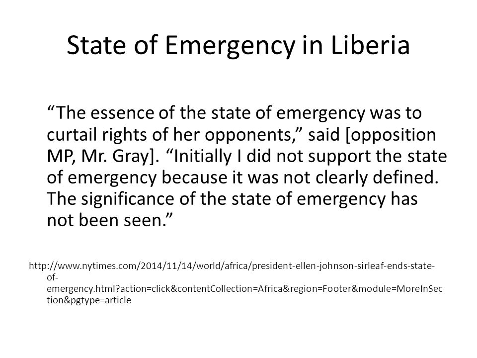 State of Emergency in Liberia The essence of the state of emergency was to curtail rights of her opponents, said [opposition MP, Mr.