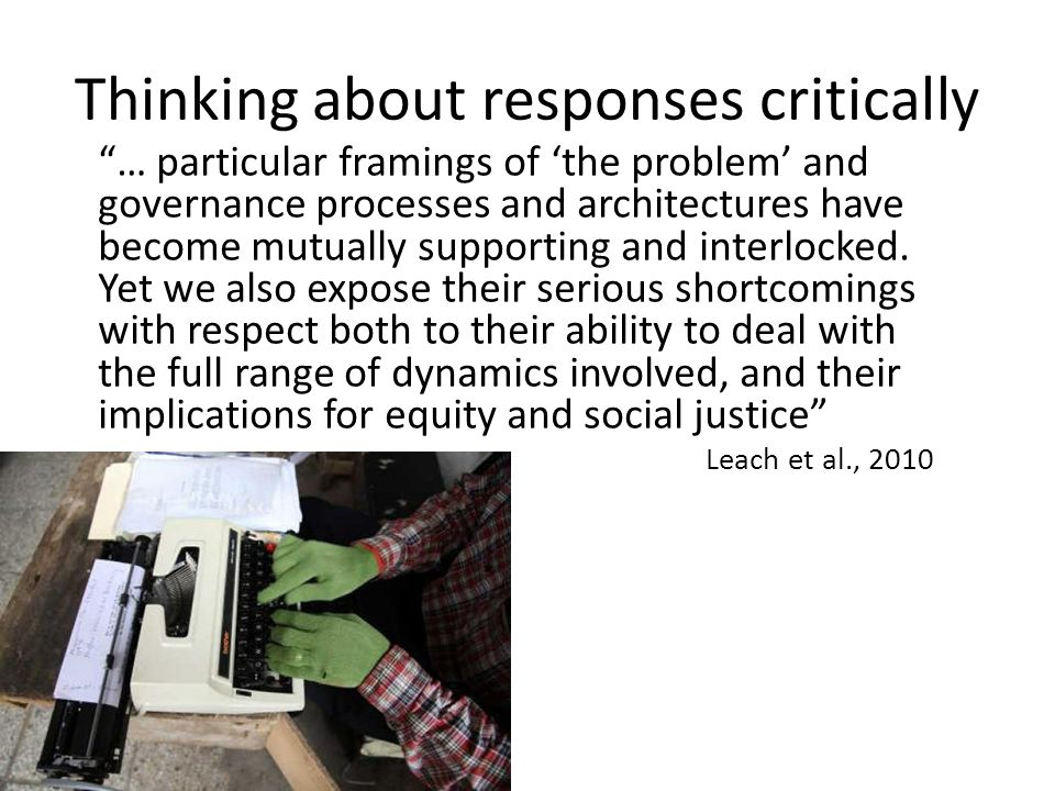 Thinking about responses critically … particular framings of 'the problem' and governance processes and architectures have become mutually supporting and interlocked.