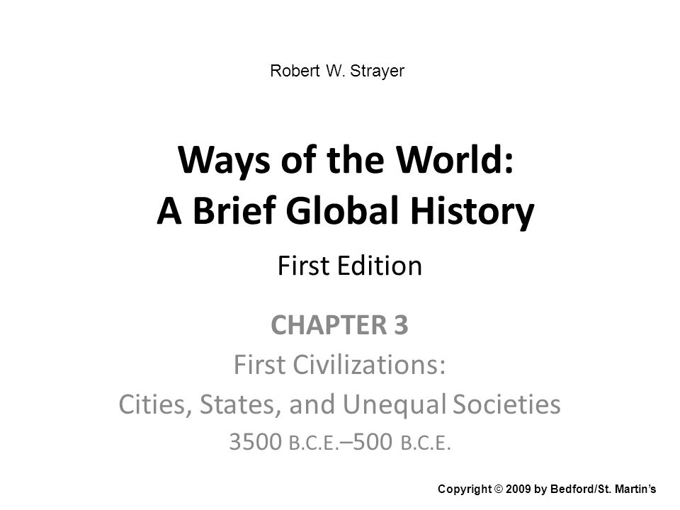 Ways of the World: A Brief Global History First Edition CHAPTER 3 First Civilizations: Cities, States, and Unequal Societies 3500 B.C.E.