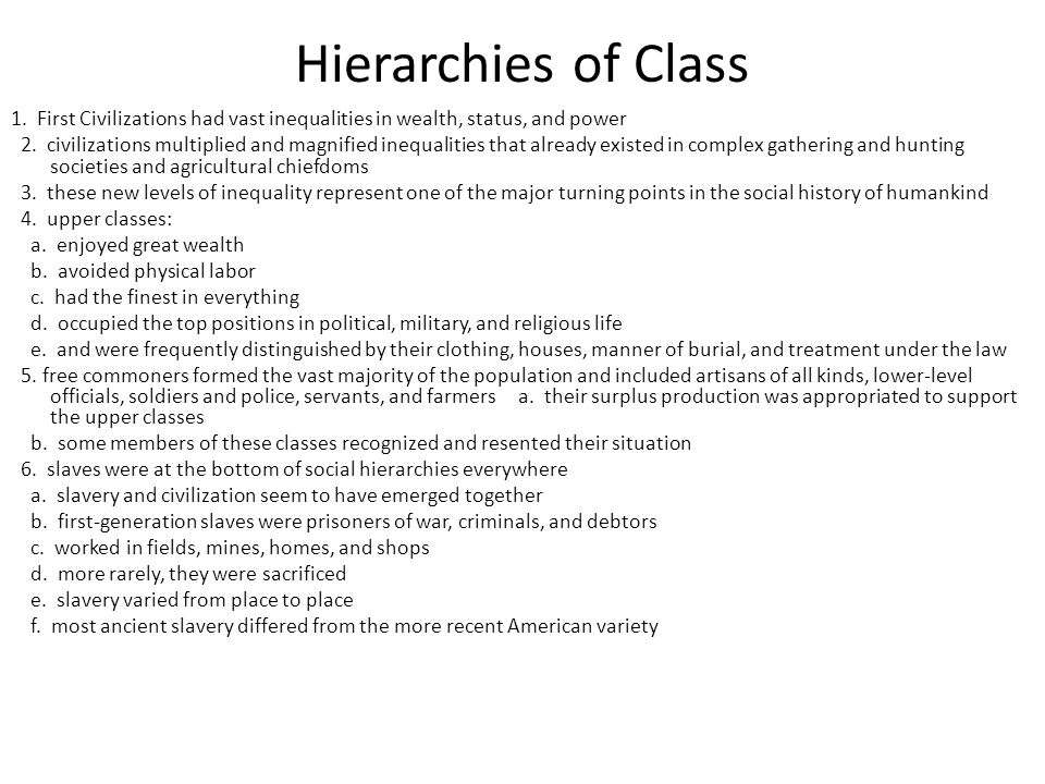 Hierarchies of Class 1.First Civilizations had vast inequalities in wealth, status, and power 2.
