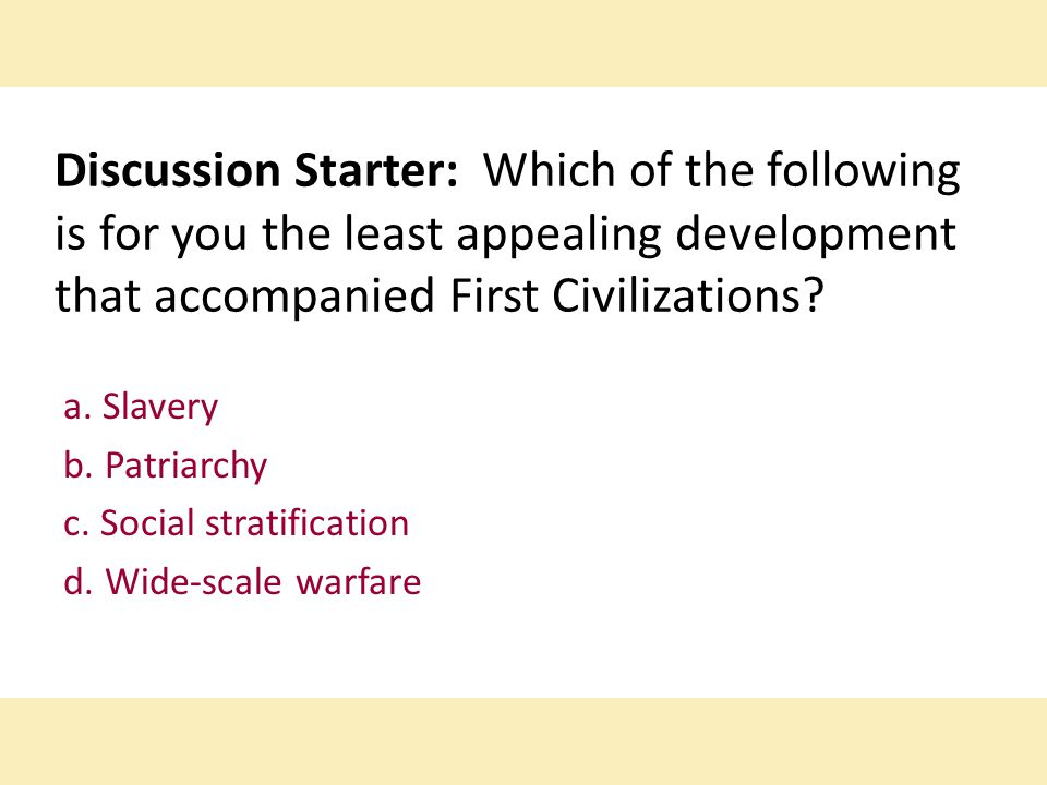 Discussion Starter: Which of the following is for you the least appealing development that accompanied First Civilizations.