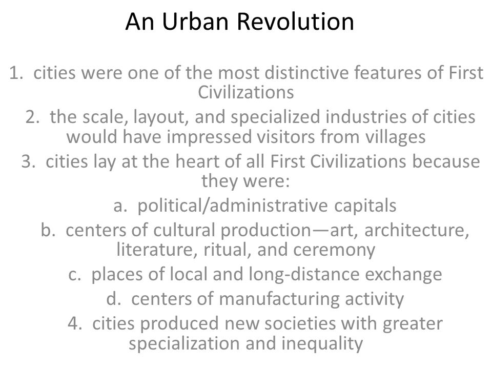 An Urban Revolution 1.cities were one of the most distinctive features of First Civilizations 2.