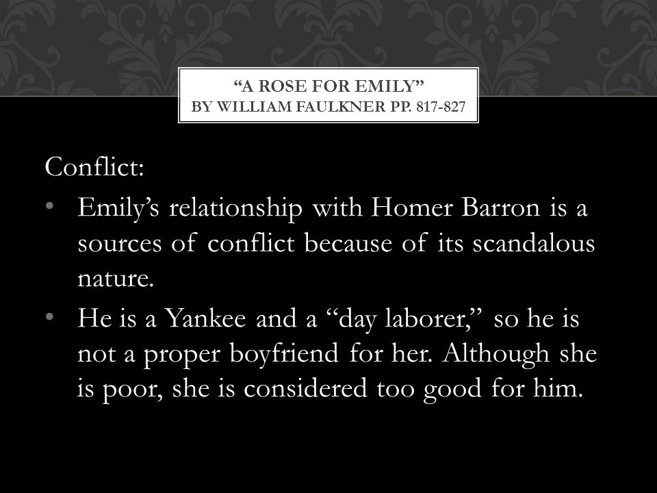Conflict: Emily's relationship with Homer Barron is a sources of conflict because of its scandalous nature.