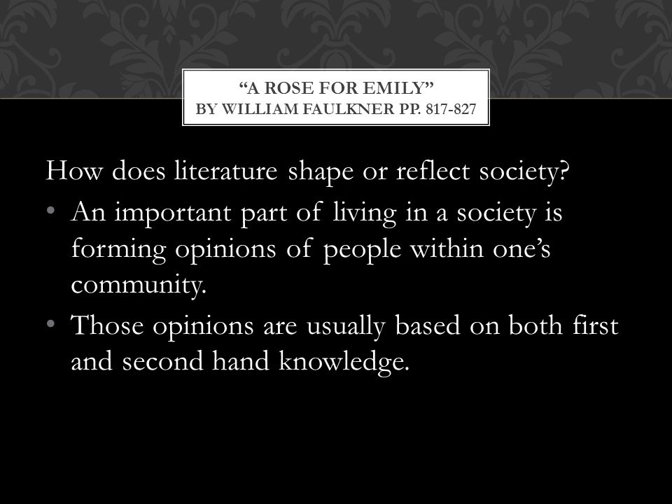 How does literature shape or reflect society? An important part of living in a society is forming opinions of people within one's community. Those opi
