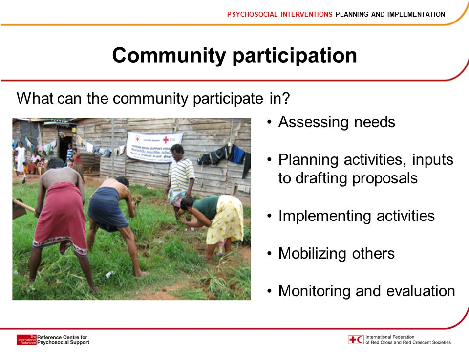 PSYCHOSOCIAL INTERVENTIONS PLANNING AND IMPLEMENTATION Community participation What can the community participate in.